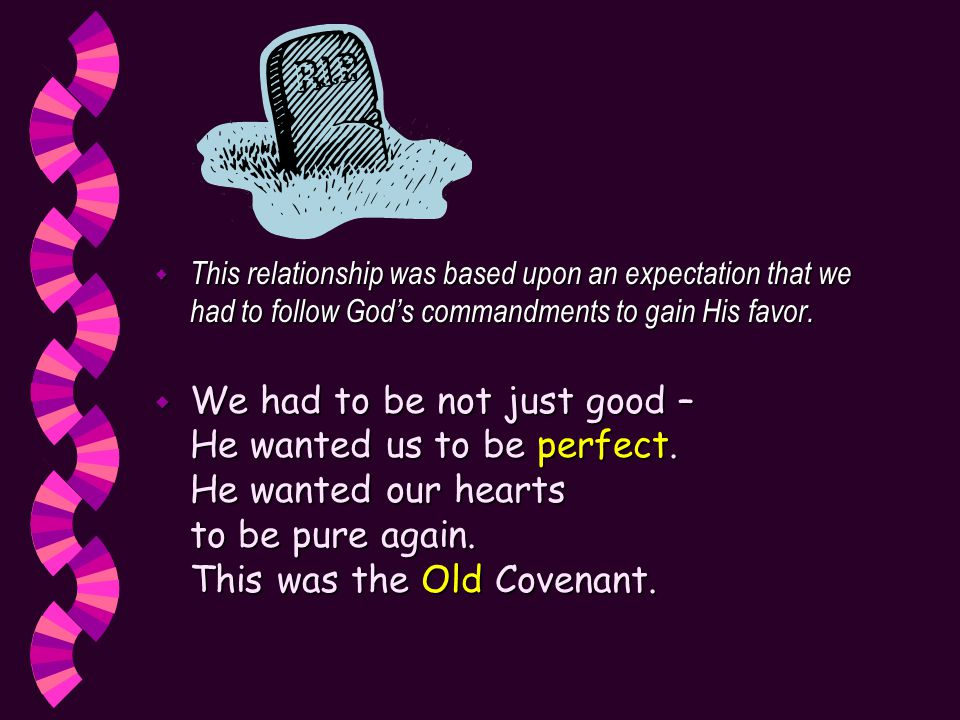  This relationship was based upon an expectation that we had to follow God's commandments to gain His favor.