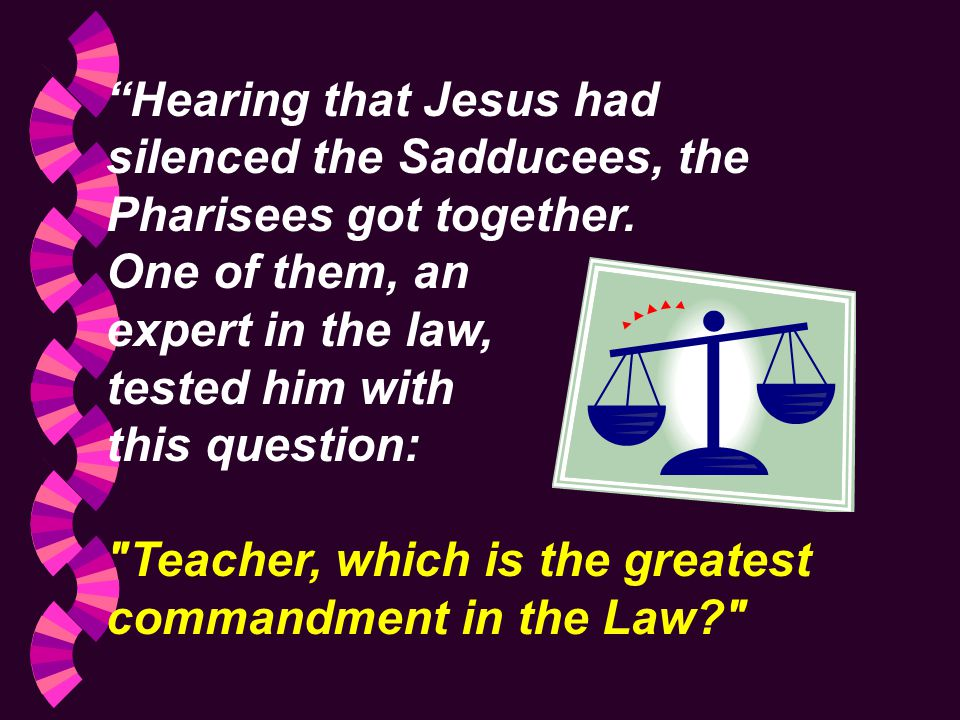 Hearing that Jesus had silenced the Sadducees, the Pharisees got together.