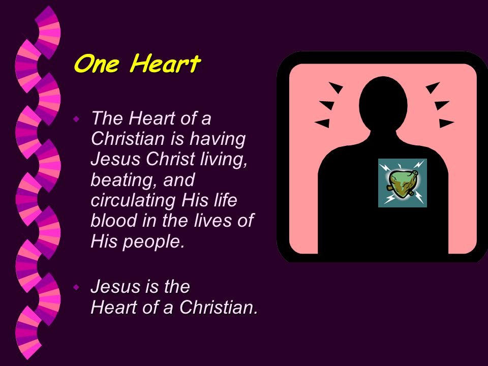 One Heart w The Heart of a Christian is having Jesus Christ living, beating, and circulating His life blood in the lives of His people.