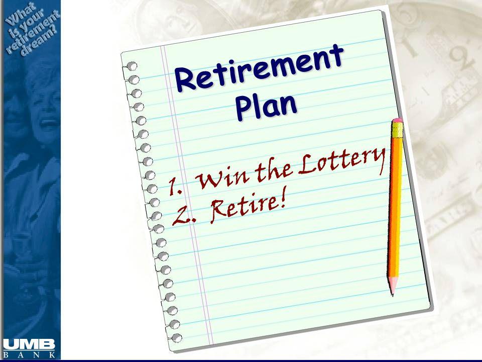 Retirement Plan 1. Win the Lottery 2. Retire!