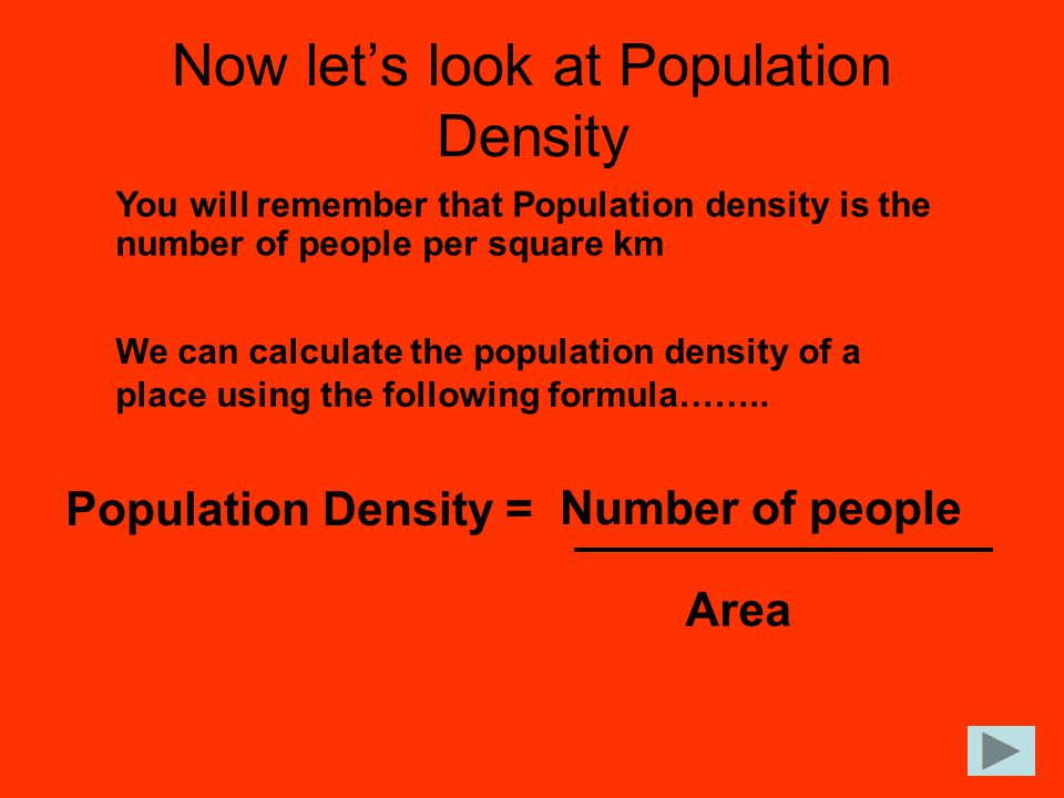 Now let's look at Population Density You will remember that Population density is the number of people per square km We can calculate the population d