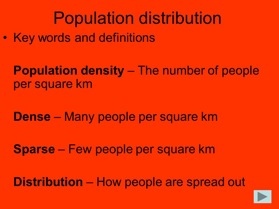 Population distribution Key words and definitions Population density – The number of people per square km Dense – Many people per square km Sparse – F