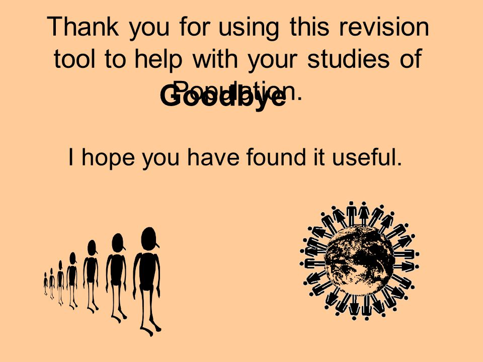 Thank you for using this revision tool to help with your studies of Population. I hope you have found it useful. Goodbye