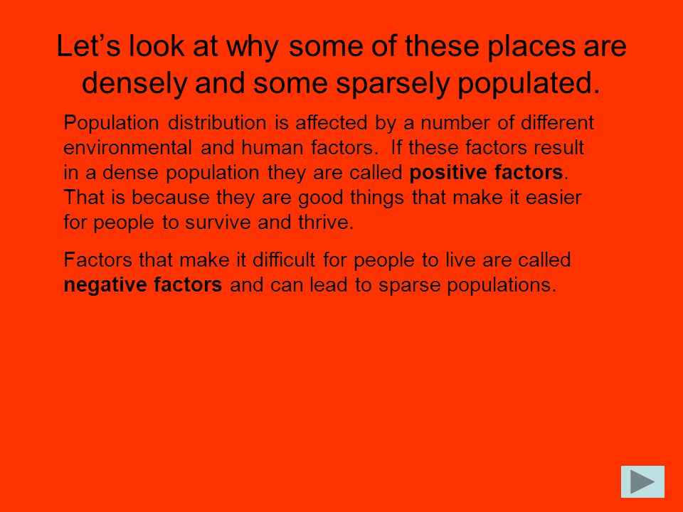 Let's look at why some of these places are densely and some sparsely populated. Population distribution is affected by a number of different environme