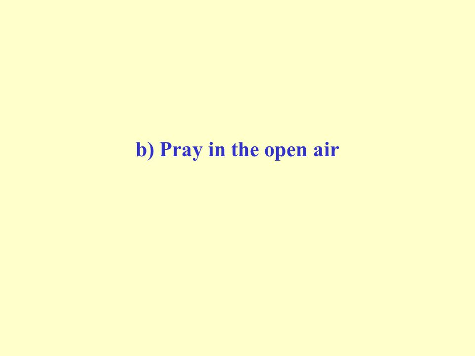 b) Pray in the open air