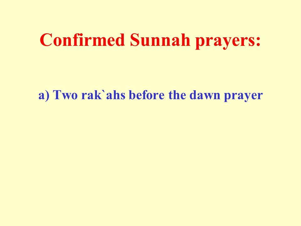 Confirmed Sunnah prayers: a) Two rak`ahs before the dawn prayer