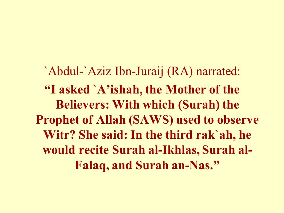 `Abdul-`Aziz Ibn-Juraij (RA) narrated: I asked `A'ishah, the Mother of the Believers: With which (Surah) the Prophet of Allah (SAWS) used to observe Witr.