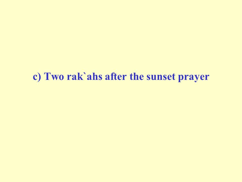 c) Two rak`ahs after the sunset prayer