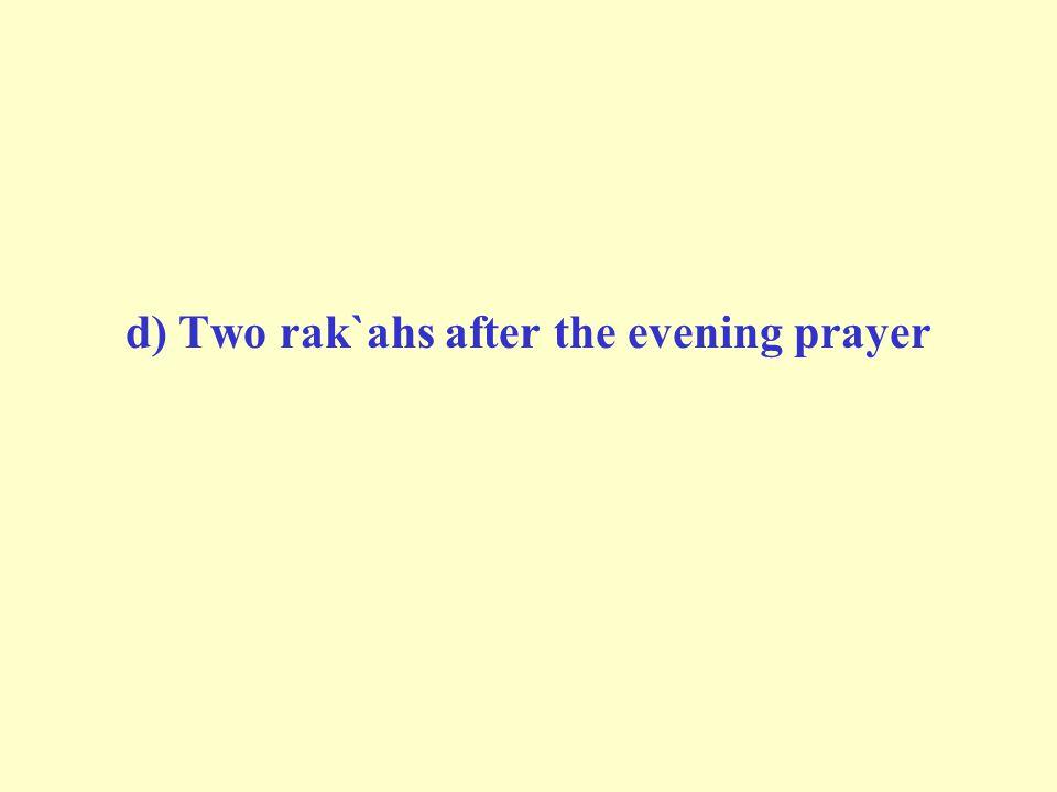 d) Two rak`ahs after the evening prayer