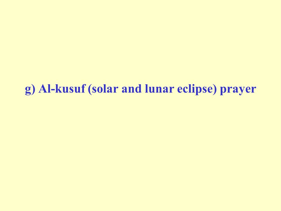 g) Al-kusuf (solar and lunar eclipse) prayer