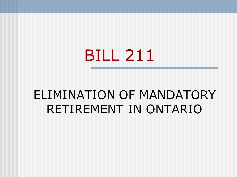 BILL 211 ELIMINATION OF MANDATORY RETIREMENT IN ONTARIO