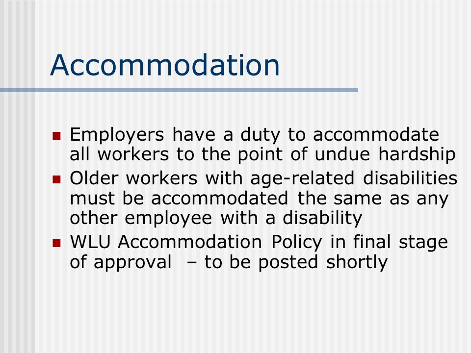 Staffing Planning Hiring practices must provide same opportunity to older workers Managers cannot assume employees will retire at age 65 – must wait until employee provides notice of retirement Guidelines on providing notification of retirement date forthcoming