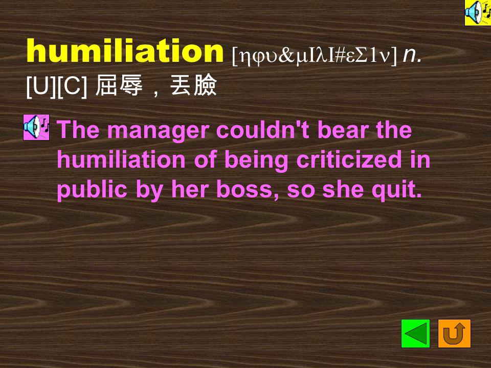 humiliate [hju`mIlI&et] vt.