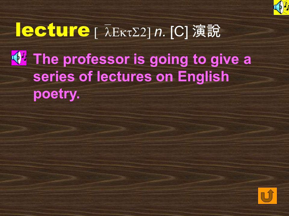 Words for Production 22. lecture [`lEktS2] vt.