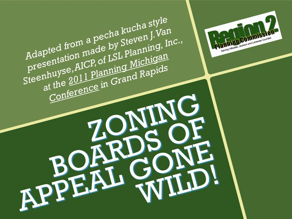 ZONING BOARDS OF APPEAL GONE WILD. Adapted from a pecha kucha style presentation made by Steven J.