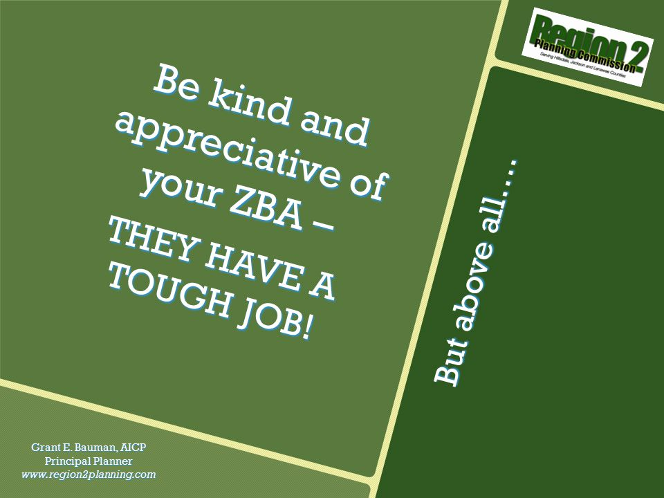Be kind and appreciative of your ZBA – THEY HAVE A TOUGH JOB.