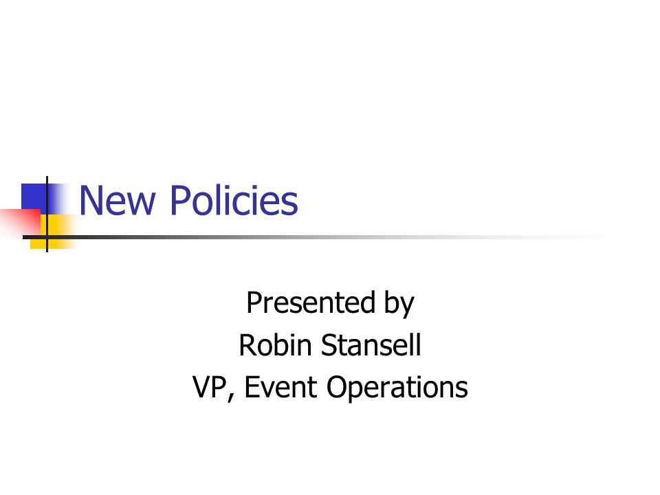 New Policies Presented by Robin Stansell VP, Event Operations