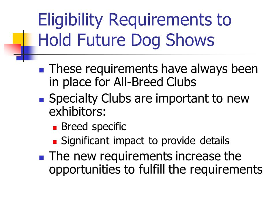 Eligibility Requirements to Hold Future Dog Shows These requirements have always been in place for All-Breed Clubs Specialty Clubs are important to ne