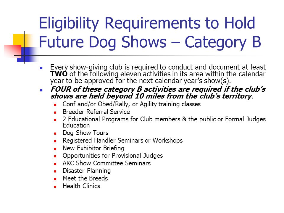 Eligibility Requirements to Hold Future Dog Shows – Category B Every show-giving club is required to conduct and document at least TWO of the followin