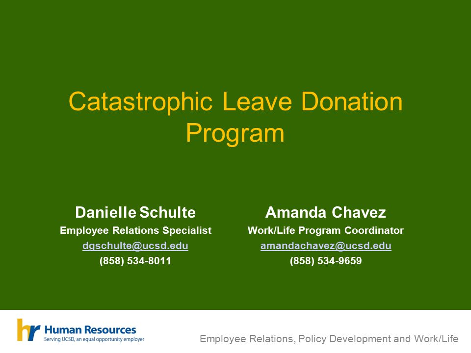 Employee Relations, Policy Development and Work/Life Catastrophic Leave Donation Program Danielle Schulte Employee Relations Specialist dgschulte@ucsd