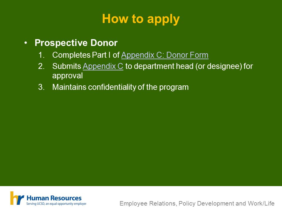 Employee Relations, Policy Development and Work/Life How to apply Prospective Donor 1.Completes Part I of Appendix C: Donor FormAppendix C: Donor Form