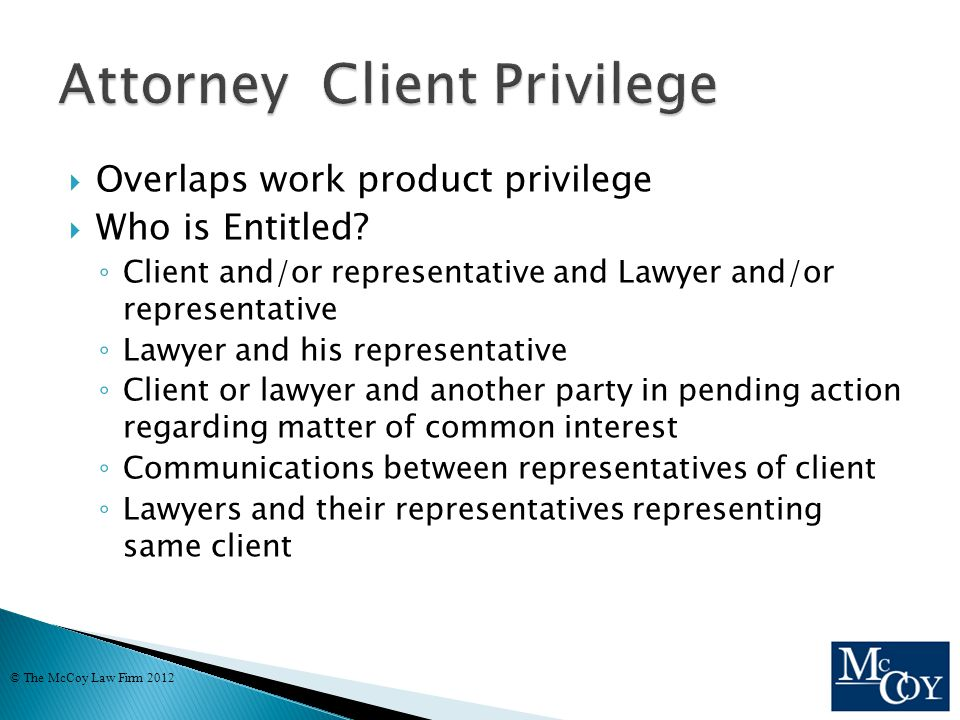  Overlaps work product privilege  Who is Entitled.