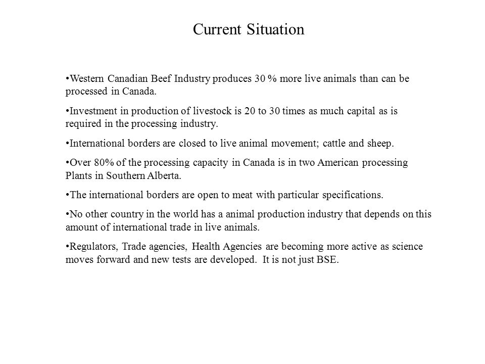 Current Situation Western Canadian Beef Industry produces 30 % more live animals than can be processed in Canada.
