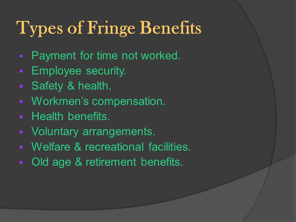 Advantages  No additional tax is paid on fringe benefits as they do not involve money.