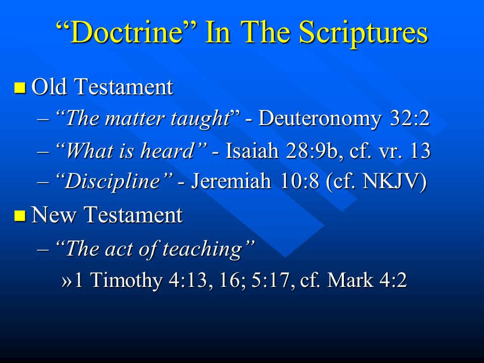 Doctrine In The Scriptures n Old Testament – The matter taught - Deuteronomy 32:2 – What is heard - Isaiah 28:9b, cf.