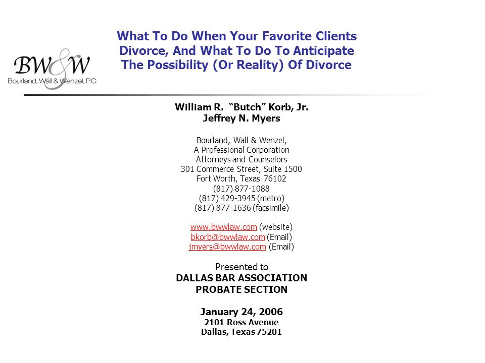 What To Do When Your Favorite Clients Divorce, And What To Do To Anticipate The Possibility (Or Reality) Of Divorce William R.