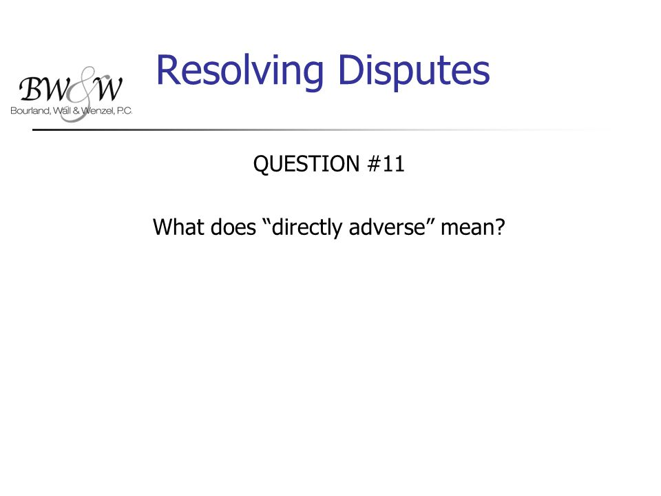 Resolving Disputes QUESTION #11 What does directly adverse mean