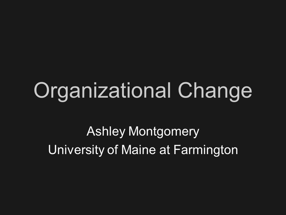 Organizational Change Ashley Montgomery University of Maine at Farmington