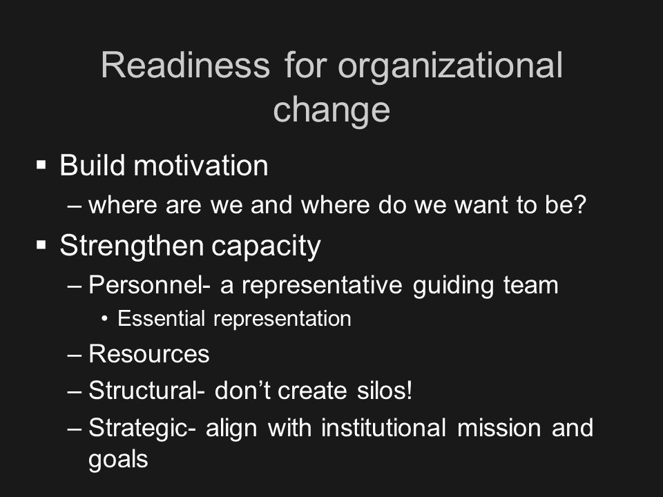 Readiness for organizational change  Build motivation –where are we and where do we want to be.