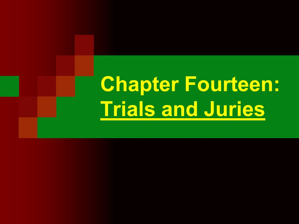 Chapter Fourteen: Trials and Juries