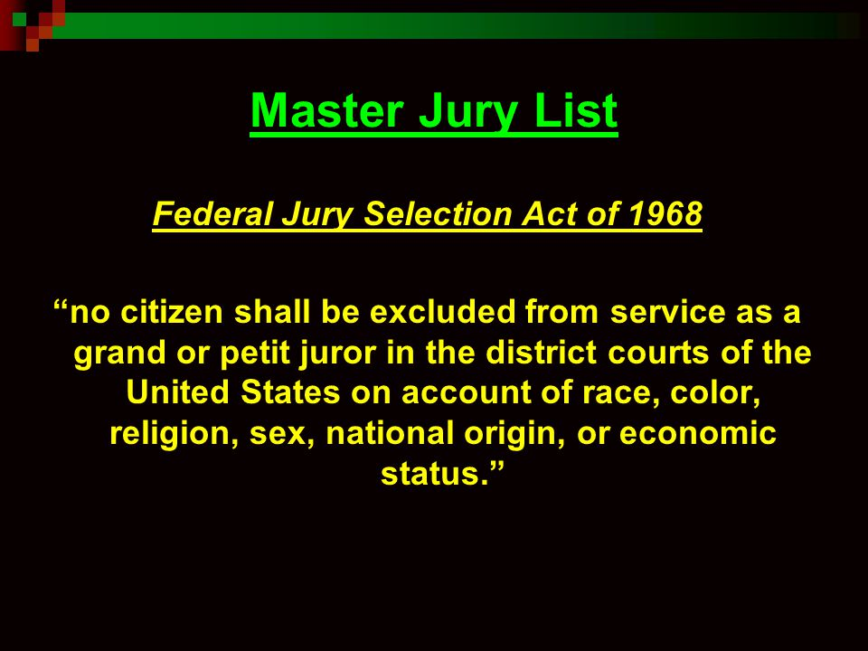 "Master Jury List Federal Jury Selection Act of 1968 ""no citizen shall be excluded from service as a grand or petit juror in the district courts of the"