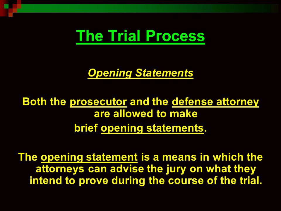 The Trial Process Opening Statements Both the prosecutor and the defense attorney are allowed to make brief opening statements. The opening statement