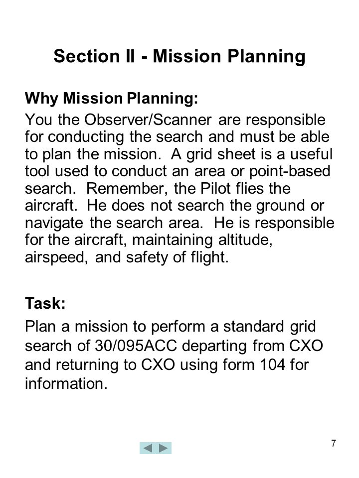 7 Section II - Mission Planning Why Mission Planning: You the Observer/Scanner are responsible for conducting the search and must be able to plan the