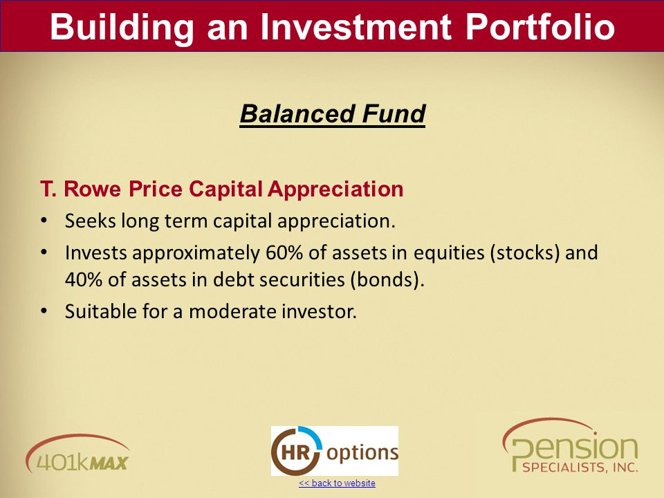 << back to website T. Rowe Price Capital Appreciation Seeks long term capital appreciation. Invests approximately 60% of assets in equities (stocks) a