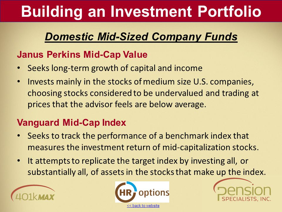 << back to website Janus Perkins Mid-Cap Value Seeks long-term growth of capital and income Invests mainly in the stocks of medium size U.S. companies