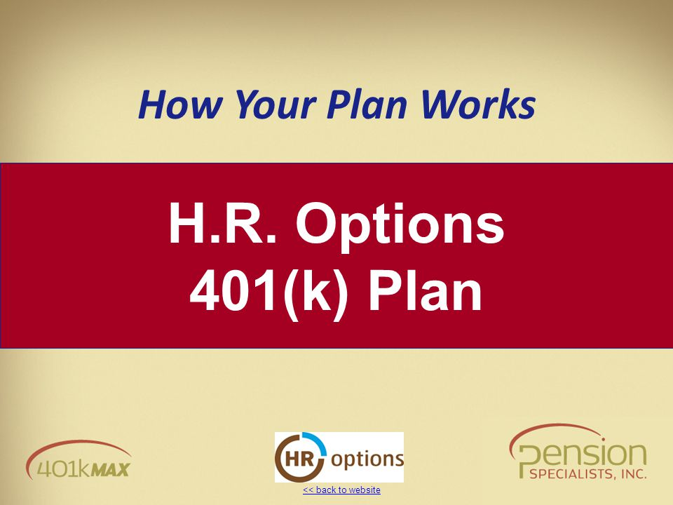 << back to website H.R. Options 401(k) Plan How Your Plan Works