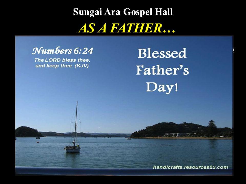 Sungai Ara Gospel Hall AS A FATHER… 17 June, 2010 by K.C.