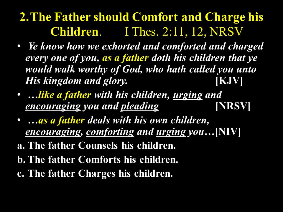 2.The Father should Comfort and Charge his Children.I Thes.
