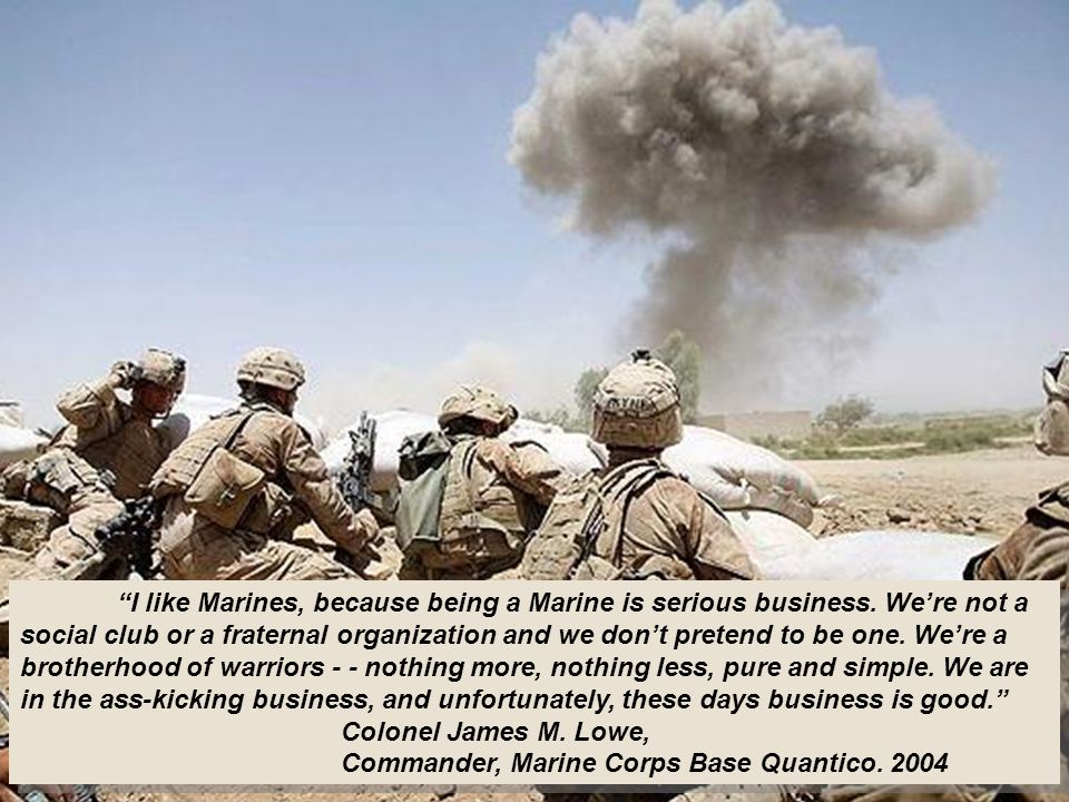 I like Marines, because being a Marine is serious business.