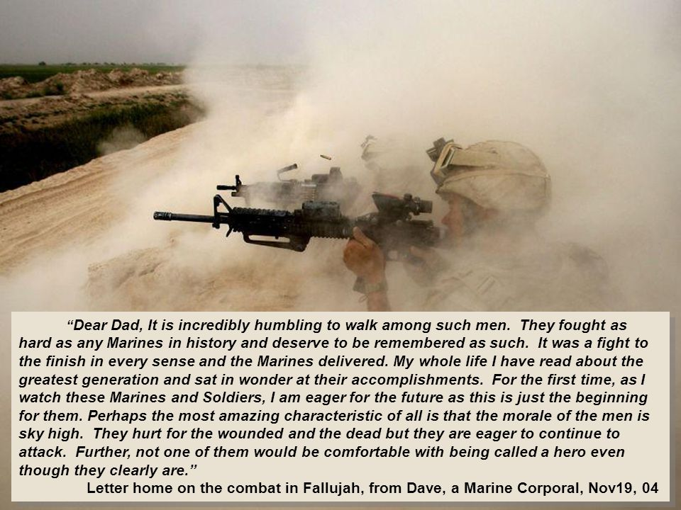 Dear Dad, It is incredibly humbling to walk among such men.