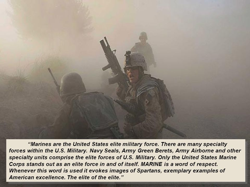 Marines are the United States elite military force.