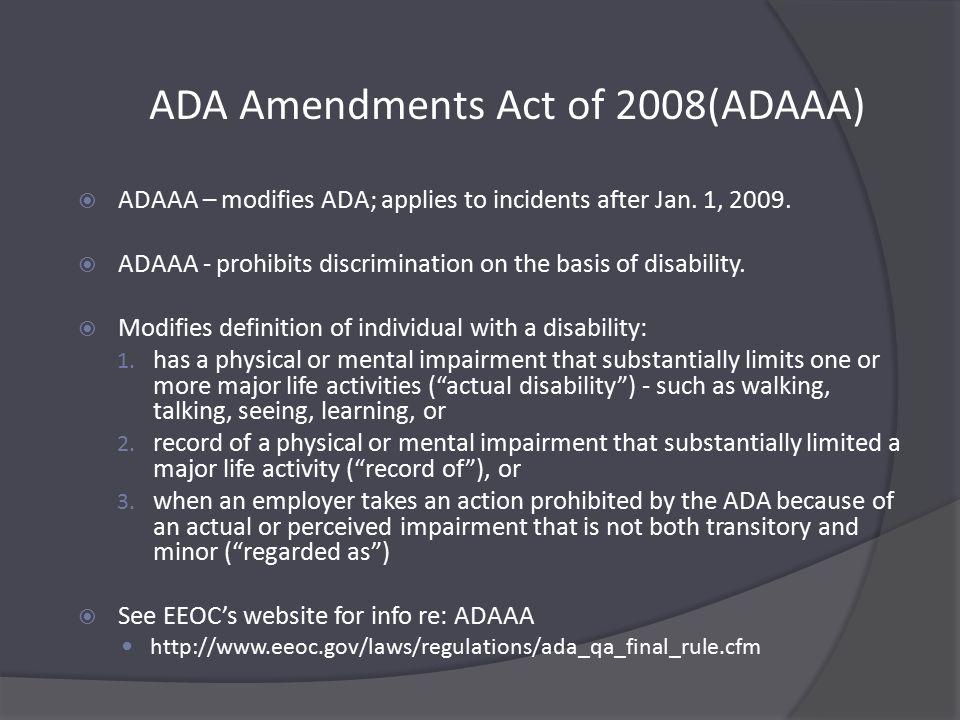 ADA Amendments Act of 2008(ADAAA)  ADAAA – modifies ADA; applies to incidents after Jan.
