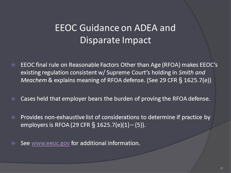 EEOC Guidance on ADEA and Disparate Impact  EEOC final rule on Reasonable Factors Other than Age (RFOA) makes EEOC's existing regulation consistent w/ Supreme Court's holding in Smith and Meachem & explains meaning of RFOA defense.