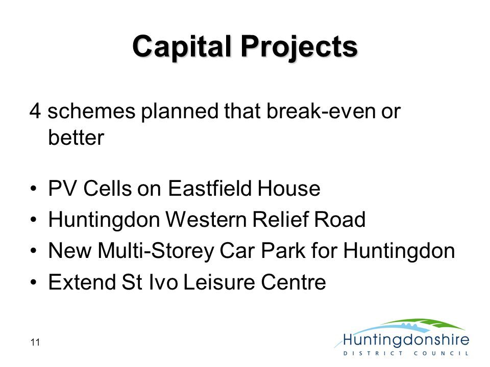 11 Capital Projects 4 schemes planned that break-even or better PV Cells on Eastfield House Huntingdon Western Relief Road New Multi-Storey Car Park f