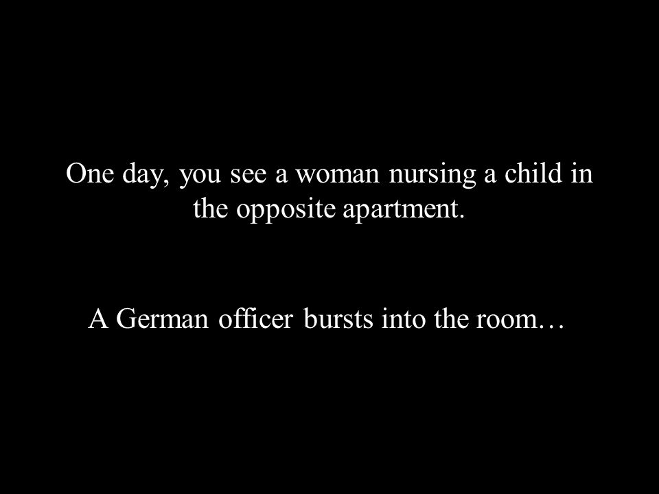 One day, you see a woman nursing a child in the opposite apartment.