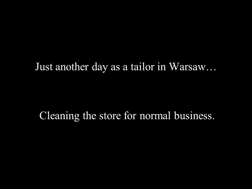Just another day as a tailor in Warsaw… Cleaning the store for normal business.